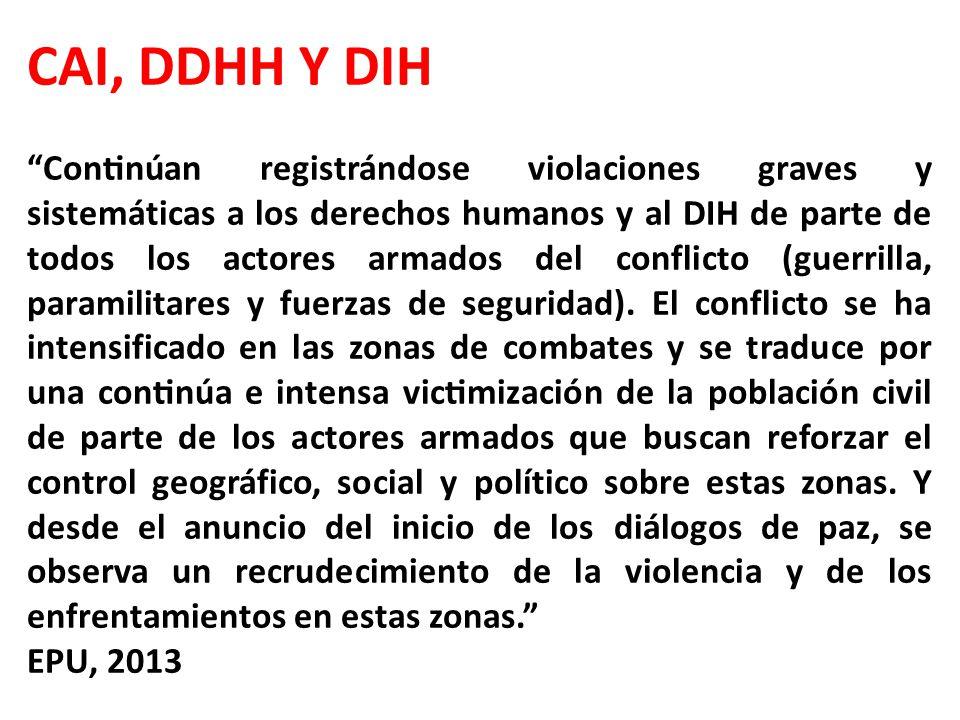 CAI, DDHH Y DIH Continúan registrándose violaciones graves y sistemáticas a los derechos humanos y al DIH de parte de todos los actores armados del conflicto (guerrilla, paramilitares y fuerzas de seguridad).
