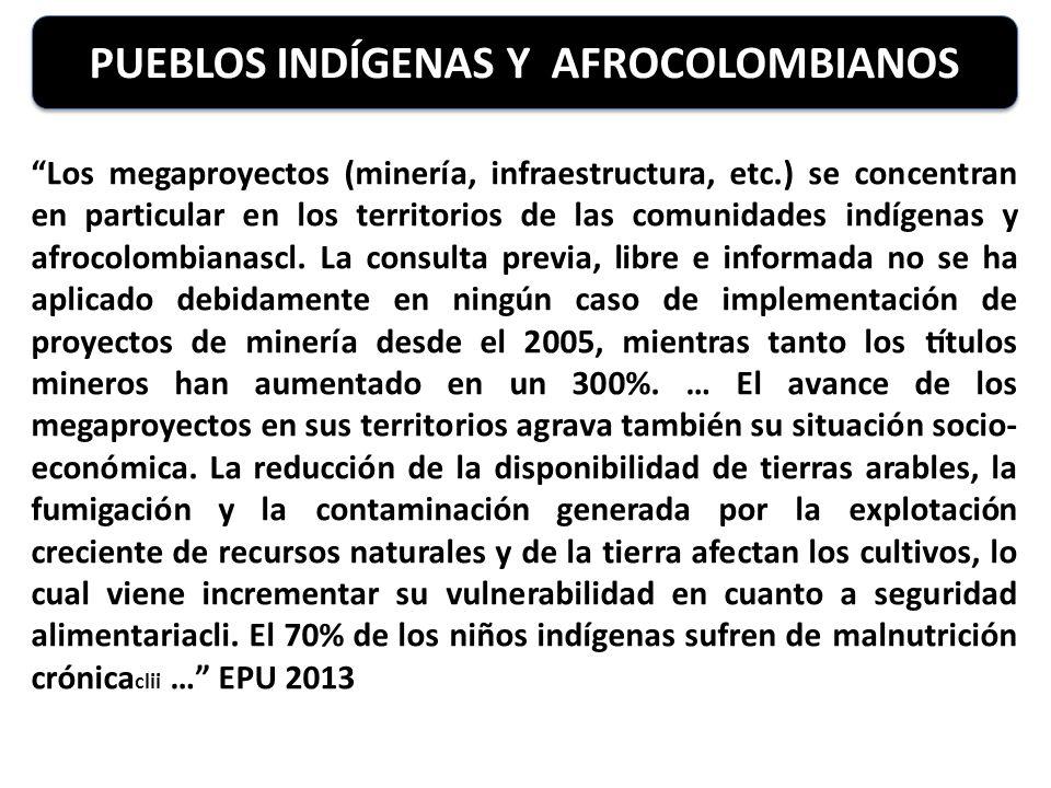 PUEBLOS INDÍGENAS Y AFROCOLOMBIANOS Los megaproyectos (minería, infraestructura, etc.) se concentran en particular en los territorios de las comunidades indígenas y afrocolombianascl.
