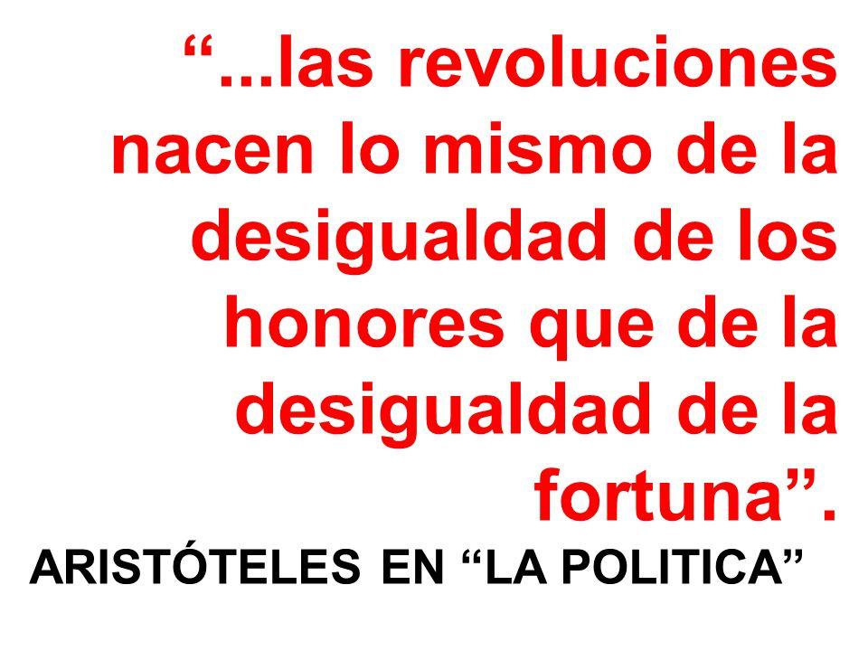 ...las revoluciones nacen lo mismo de la desigualdad de los honores que de la desigualdad de la fortuna.