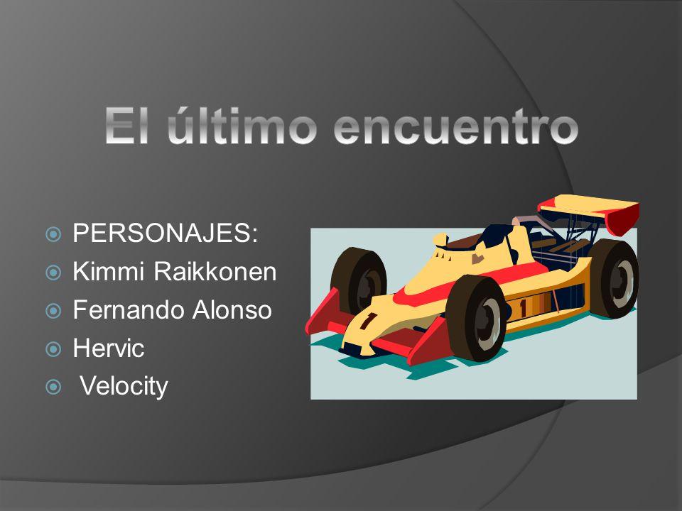 PERSONAJES: Kimmi Raikkonen Fernando Alonso Hervic Velocity
