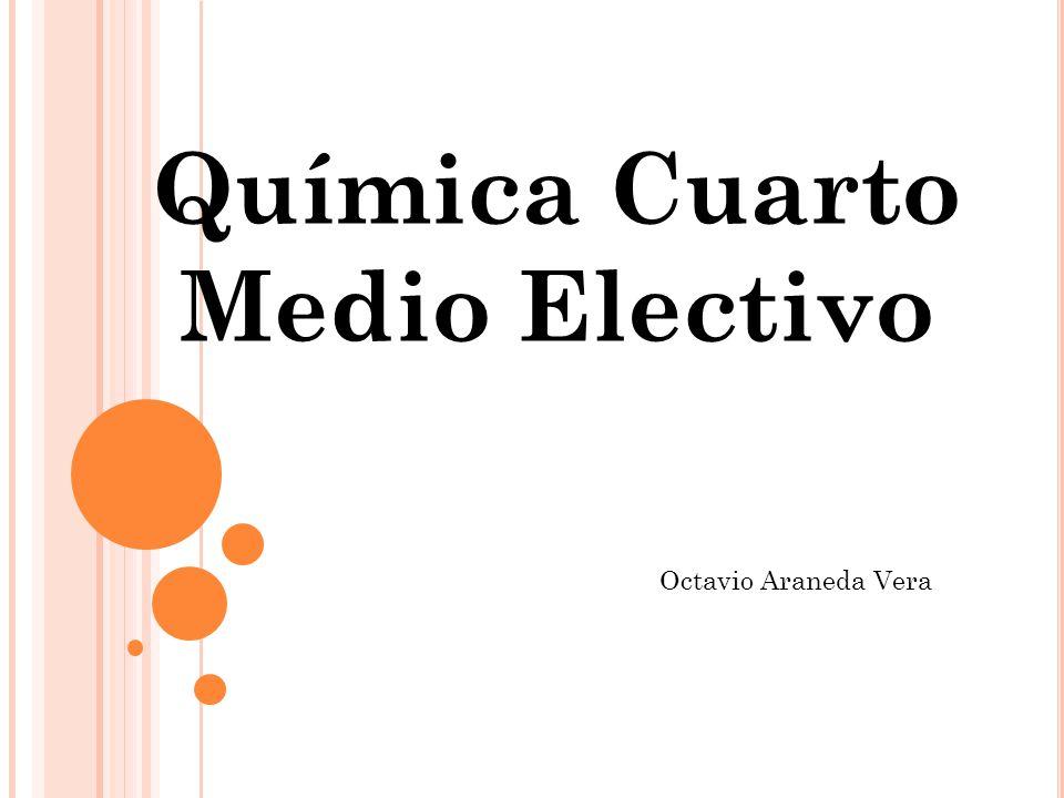 Química Cuarto Medio Electivo Octavio Araneda Vera