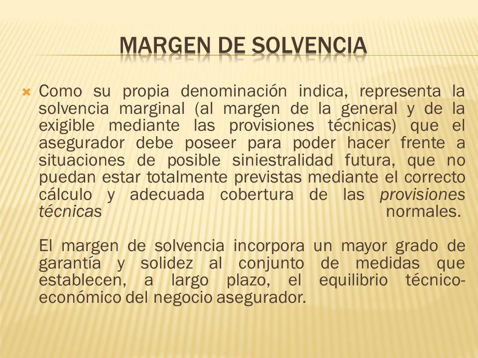 Como su propia denominación indica, representa la solvencia marginal (al margen de la general y de la exigible mediante las provisiones técnicas) que