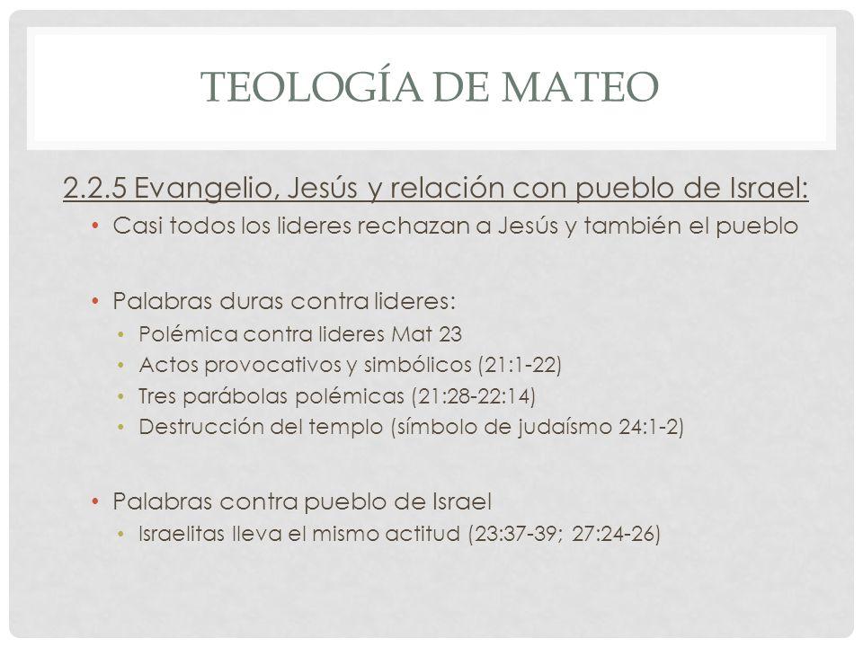 TEOLOGÍA DE MATEO 2.2.5 Evangelio, Jesús y relación con pueblo de Israel: Casi todos los lideres rechazan a Jesús y también el pueblo Palabras duras c