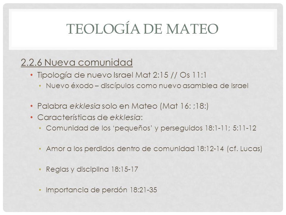TEOLOGÍA DE MATEO 2.2.6 Nueva comunidad Tipología de nuevo Israel Mat 2:15 // Os 11:1 Nuevo éxodo – discípulos como nuevo asamblea de Israel Palabra e