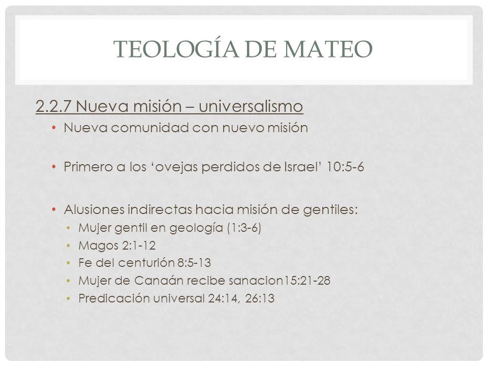 TEOLOGÍA DE MATEO 2.2.7 Nueva misión – universalismo Nueva comunidad con nuevo misión Primero a los ovejas perdidos de Israel 10:5-6 Alusiones indirec