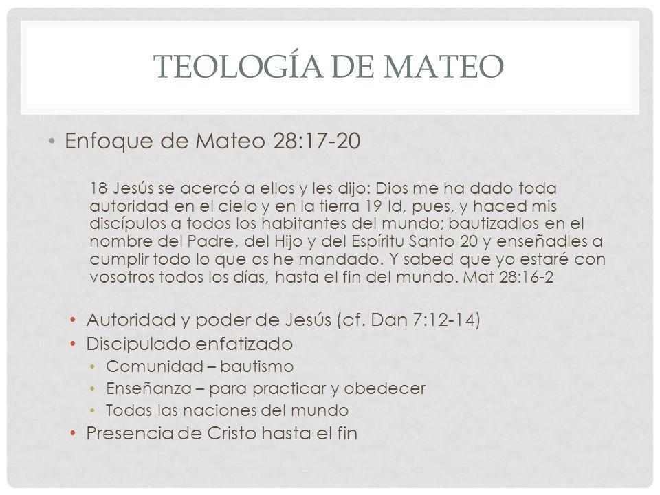 TEOLOGÍA DE MATEO Enfoque de Mateo 28:17-20 18 Jesús se acercó a ellos y les dijo: Dios me ha dado toda autoridad en el cielo y en la tierra 19 Id, pu