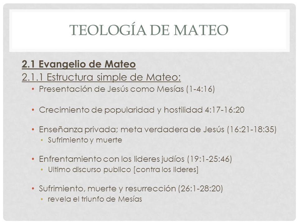 TEOLOGÍA DE MATEO 2.1 Evangelio de Mateo 2.1.1 Estructura simple de Mateo: Presentación de Jesús como Mesías (1-4:16) Crecimiento de popularidad y hos