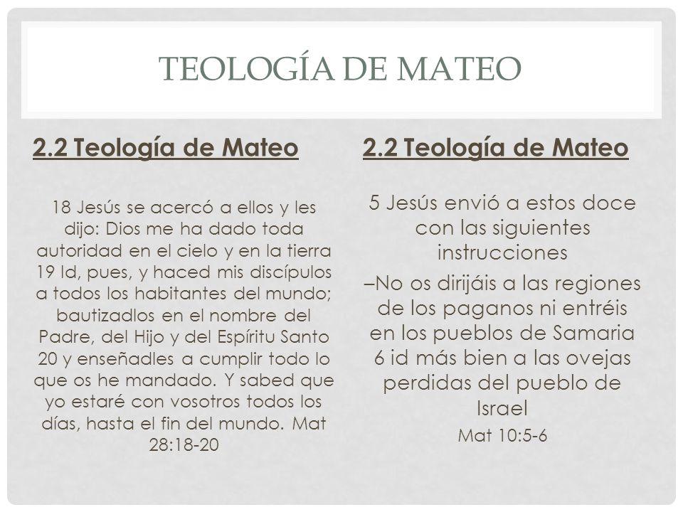 TEOLOGÍA DE MATEO 2.2 Teología de Mateo 18 Jesús se acercó a ellos y les dijo: Dios me ha dado toda autoridad en el cielo y en la tierra 19 Id, pues,