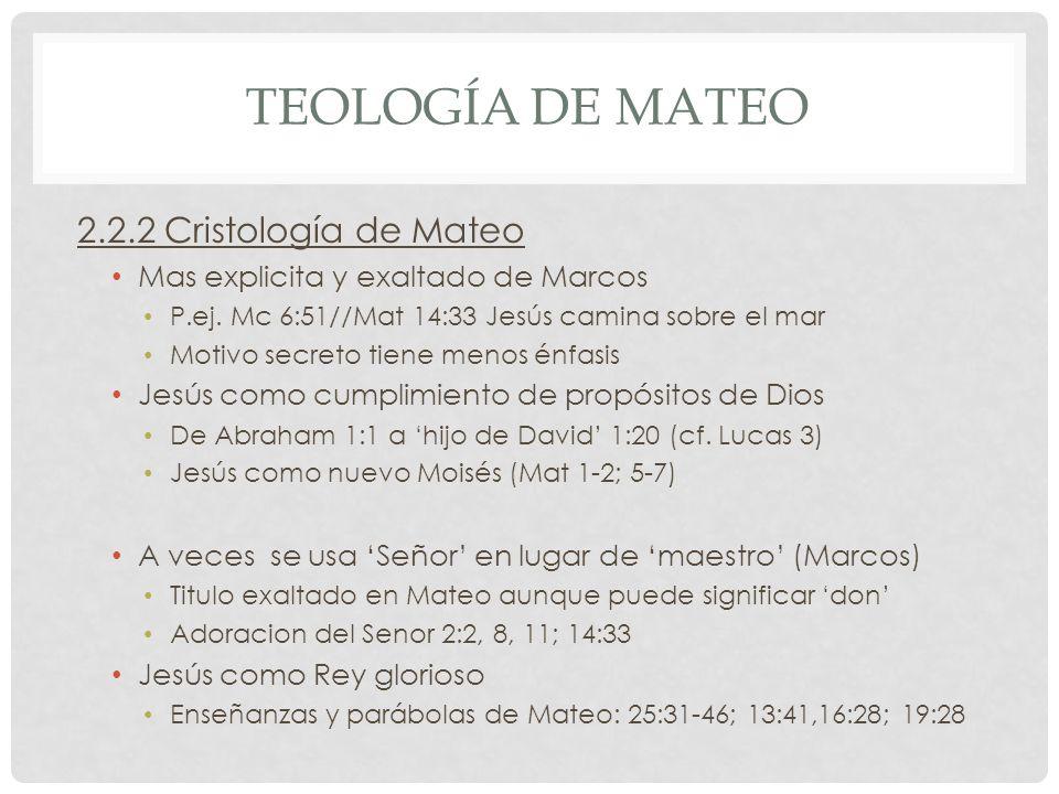 TEOLOGÍA DE MATEO 2.2.2 Cristología de Mateo Mas explicita y exaltado de Marcos P.ej. Mc 6:51//Mat 14:33 Jesús camina sobre el mar Motivo secreto tien