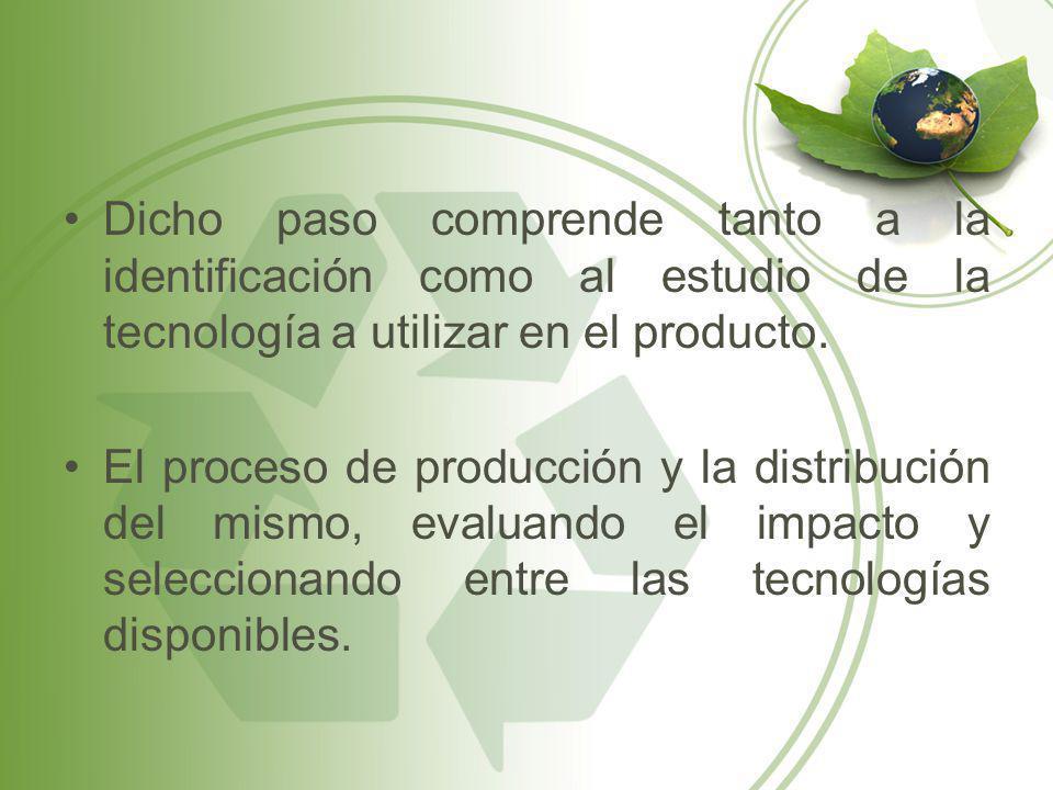 Dicho paso comprende tanto a la identificación como al estudio de la tecnología a utilizar en el producto. El proceso de producción y la distribución