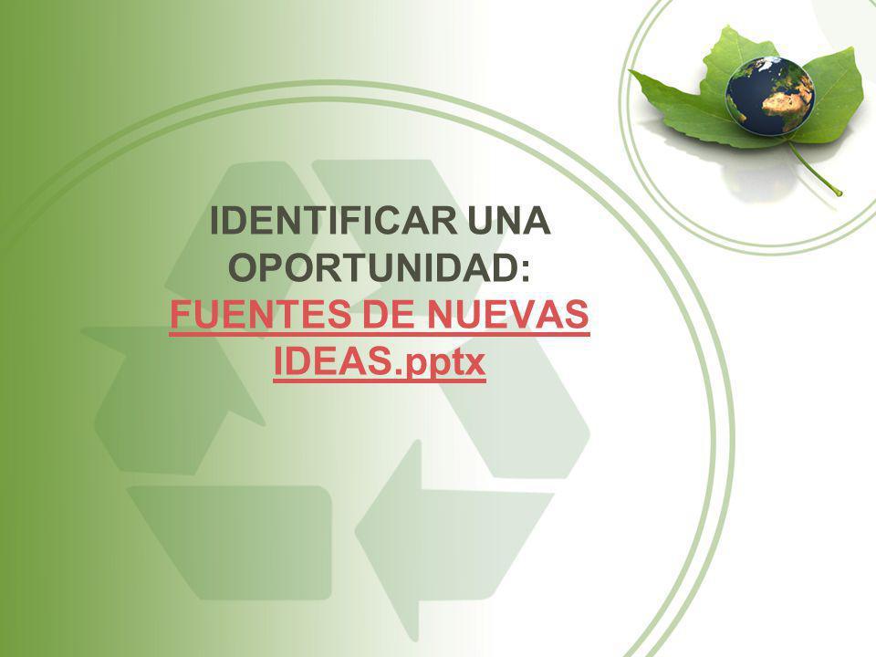 IDENTIFICAR UNA OPORTUNIDAD: FUENTES DE NUEVAS IDEAS.pptx FUENTES DE NUEVAS IDEAS.pptx