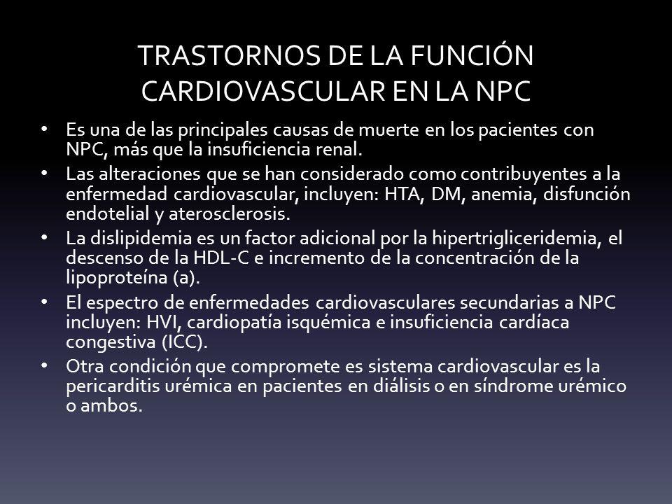 TRASTORNOS DE LA FUNCIÓN CARDIOVASCULAR EN LA NPC Es una de las principales causas de muerte en los pacientes con NPC, más que la insuficiencia renal.