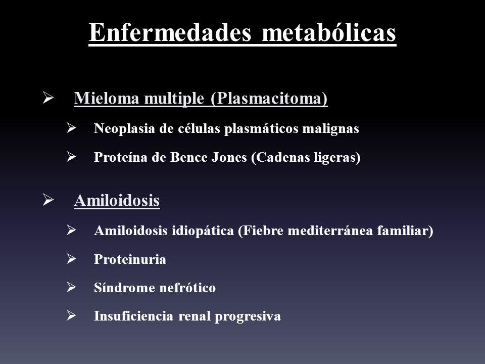 Enfermedades metabólicas Mieloma multiple (Plasmacitoma) Neoplasia de células plasmáticos malignas Proteína de Bence Jones (Cadenas ligeras) Amiloidos