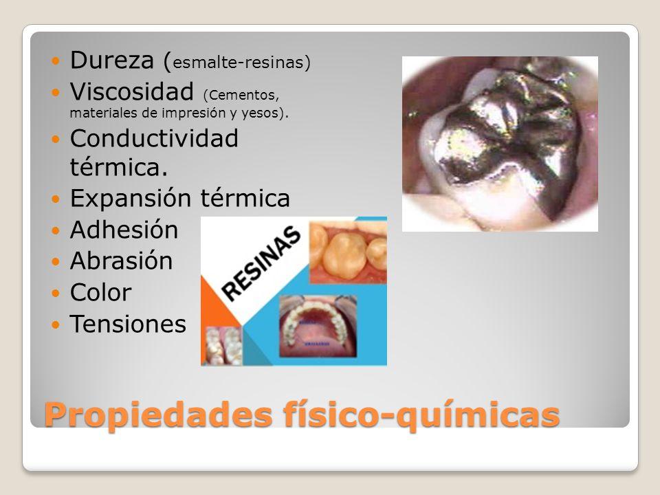 Propiedades físico-químicas Dureza ( esmalte-resinas) Viscosidad (Cementos, materiales de impresión y yesos). Conductividad térmica. Expansión térmica