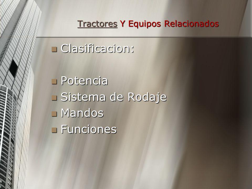 TractoresTractores Y Equipos Relacionados Tractores Clasificacion: Clasificacion: Potencia Potencia Sistema de Rodaje Sistema de Rodaje Mandos Mandos