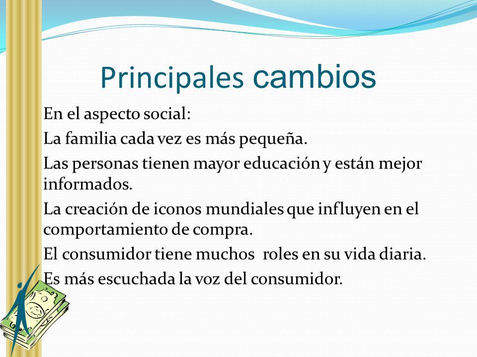 Principales cambios En el aspecto social: La familia cada vez es más pequeña. Las personas tienen mayor educación y están mejor informados. La creació