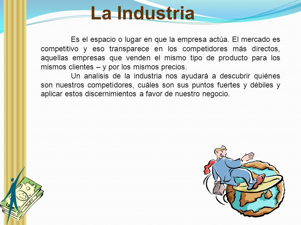 La Industria Es el espacio o lugar en que la empresa actúa. El mercado es competitivo y eso transparece en los competidores más directos, aquellas emp