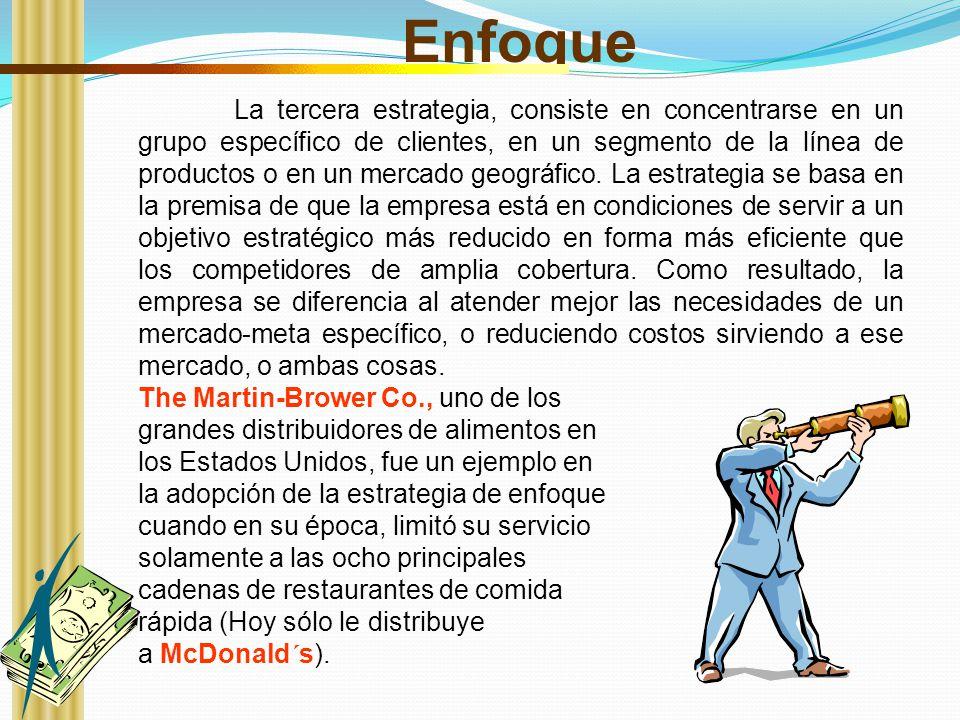 Enfoque La tercera estrategia, consiste en concentrarse en un grupo específico de clientes, en un segmento de la línea de productos o en un mercado ge