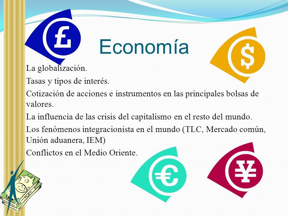 Economía La globalización. Tasas y tipos de interés. Cotización de acciones e instrumentos en las principales bolsas de valores. La influencia de las