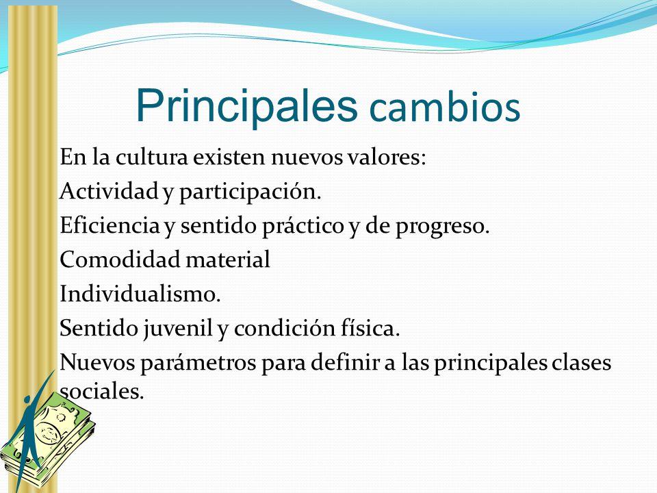 Principales cambios En la cultura existen nuevos valores: Actividad y participación. Eficiencia y sentido práctico y de progreso. Comodidad material I
