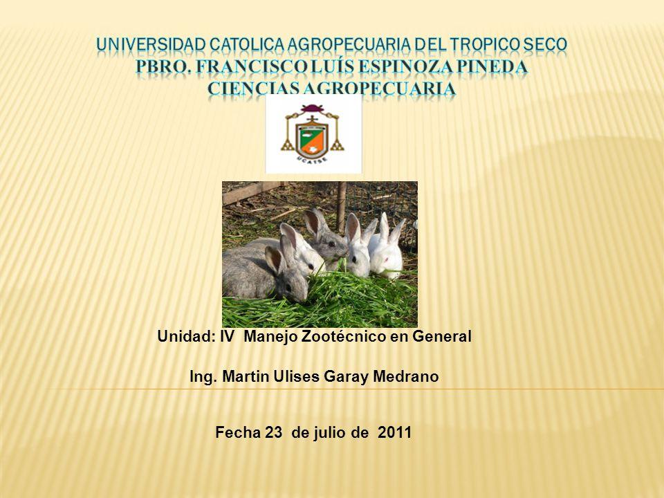Unidad: IV Manejo Zootécnico en General Ing. Martin Ulises Garay Medrano Fecha 23 de julio de 2011