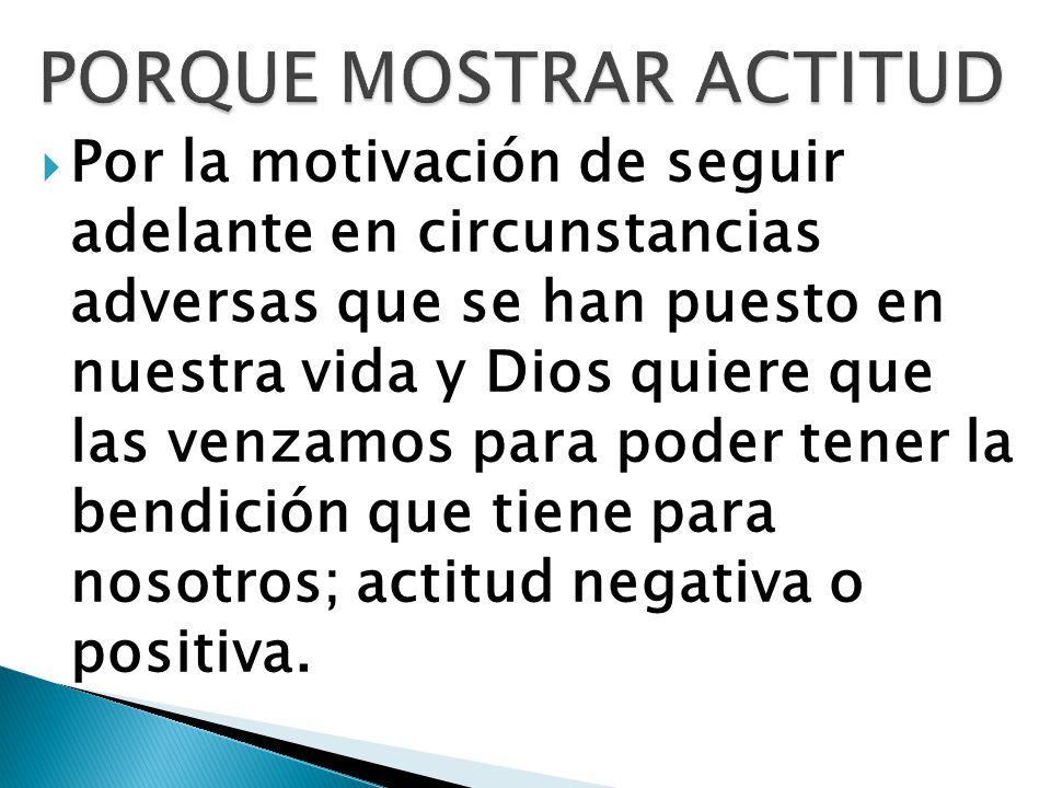 Por la motivación de seguir adelante en circunstancias adversas que se han puesto en nuestra vida y Dios quiere que las venzamos para poder tener la b