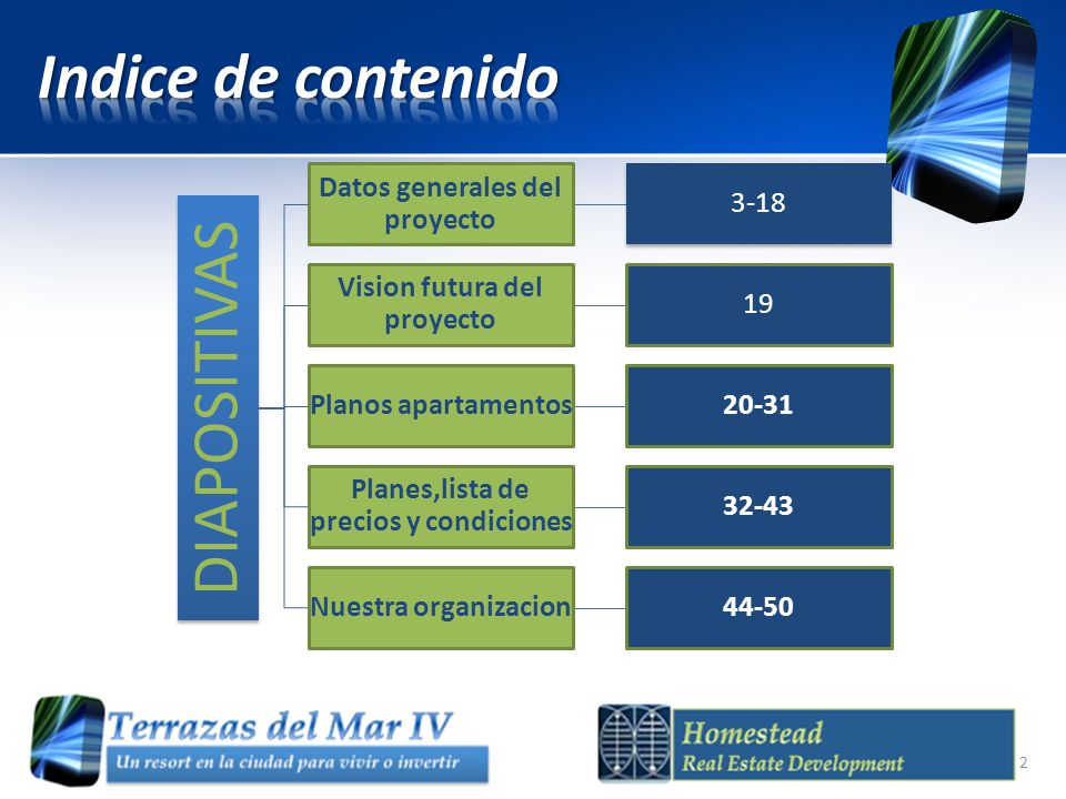 DIAPOSITIVAS Datos generales del proyecto 3-18 Vision futura del proyecto 19 Planos apartamentos20-31 Planes,lista de precios y condiciones 32-43 Nuestra organizacion44-50 2