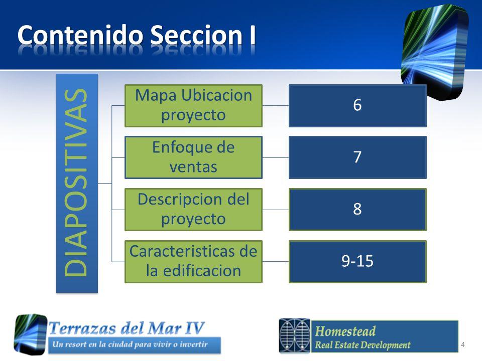 DIAPOSITIVAS Mapa Ubicacion proyecto 6 Enfoque de ventas 7 Descripcion del proyecto 8 Caracteristicas de la edificacion 9-15 4