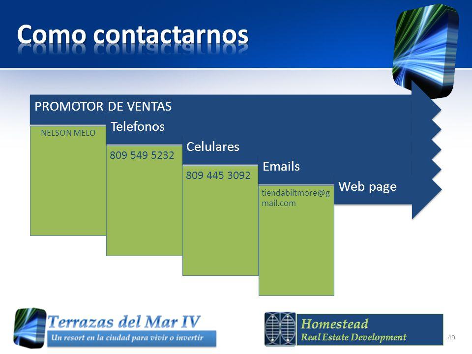 PROMOTOR DE VENTAS NELSON MELO Telefonos 809 549 5232 Celulares 809 445 3092 Emails tiendabiltmore@g mail.com Web page 49