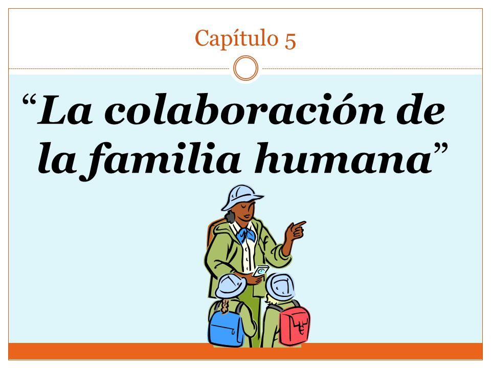 Capítulo 5 La colaboración de la familia humana