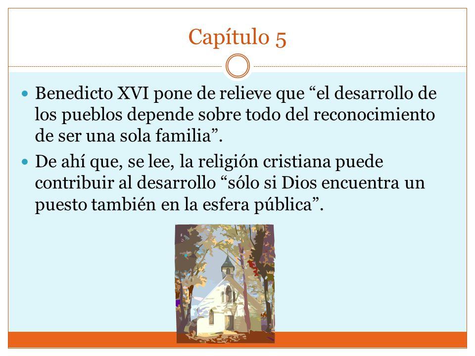 Capítulo 5 Benedicto XVI pone de relieve que el desarrollo de los pueblos depende sobre todo del reconocimiento de ser una sola familia.