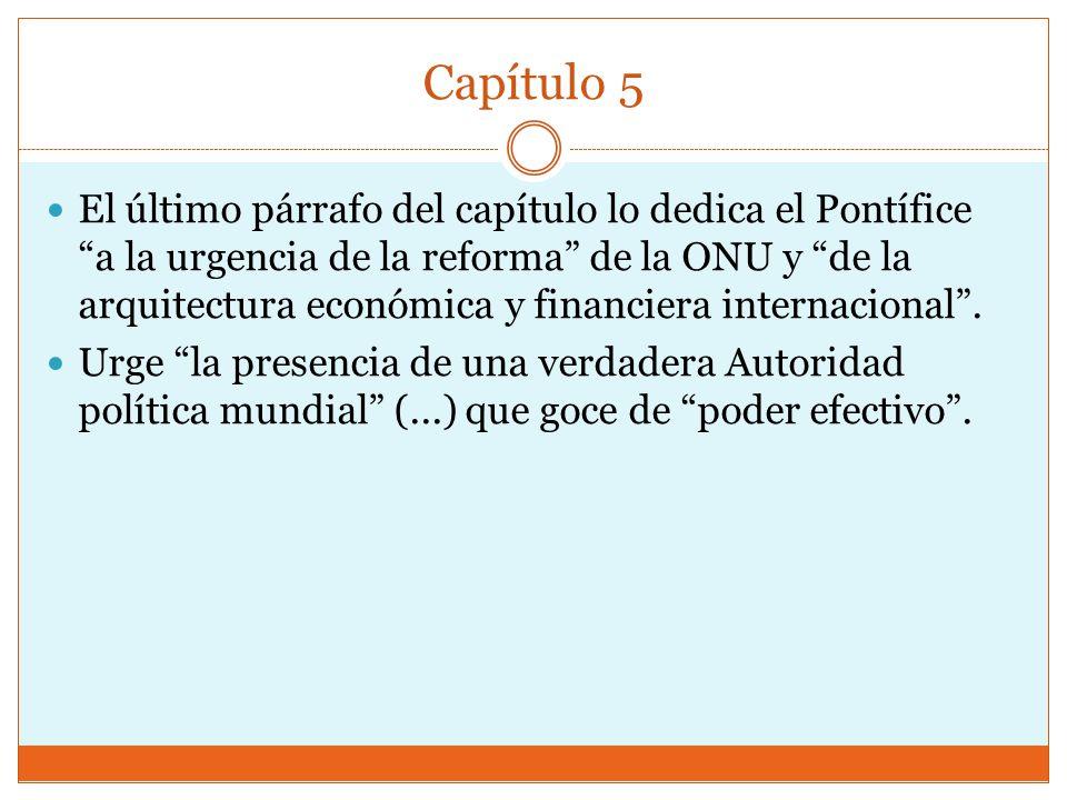 Capítulo 5 El último párrafo del capítulo lo dedica el Pontífice a la urgencia de la reforma de la ONU y de la arquitectura económica y financiera internacional.