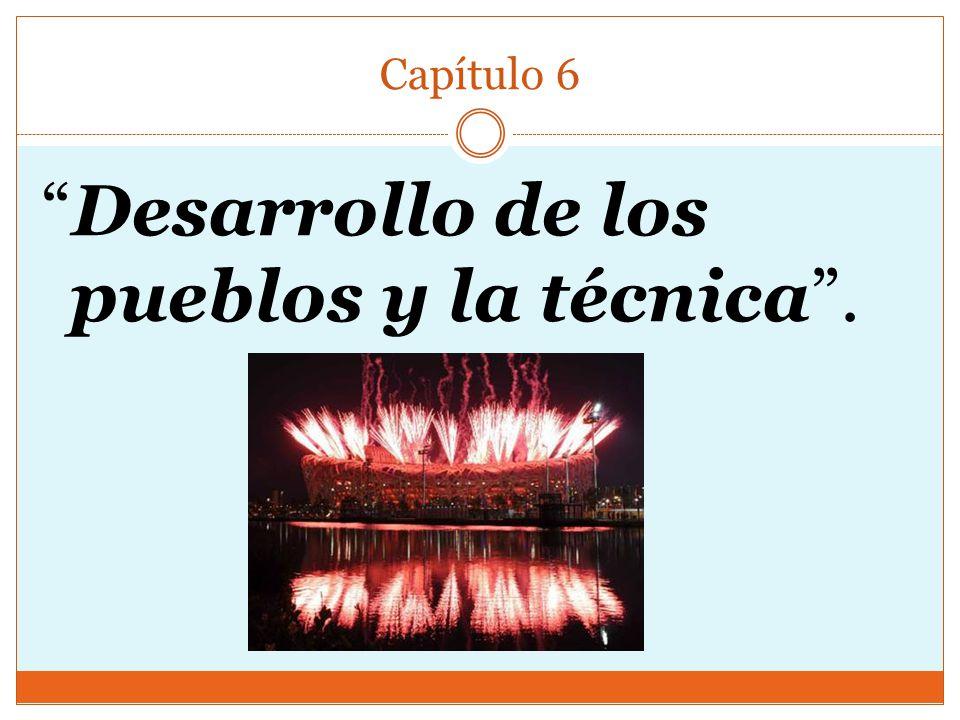 Capítulo 6 Desarrollo de los pueblos y la técnica.