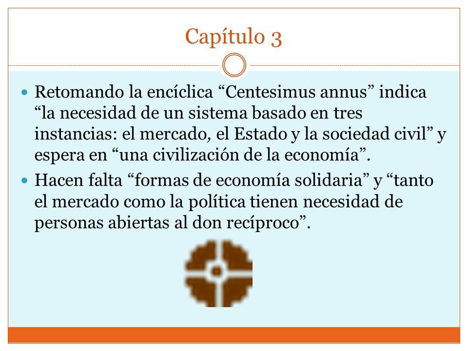 Capítulo 3 Retomando la encíclica Centesimus annus indica la necesidad de un sistema basado en tres instancias: el mercado, el Estado y la sociedad civil y espera en una civilización de la economía.