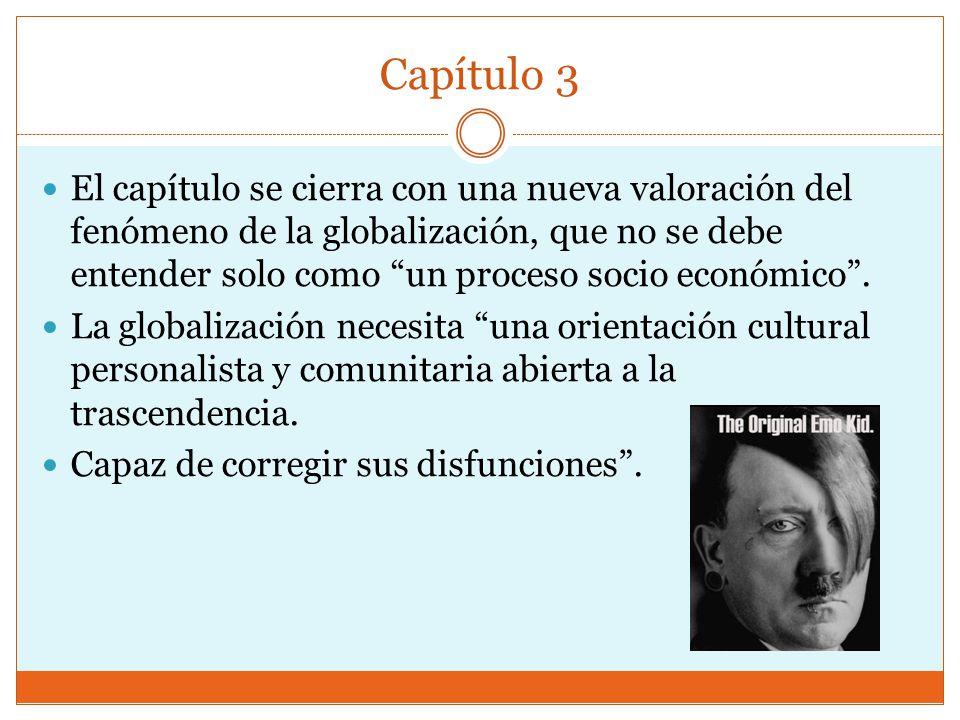 Capítulo 3 El capítulo se cierra con una nueva valoración del fenómeno de la globalización, que no se debe entender solo como un proceso socio económico.