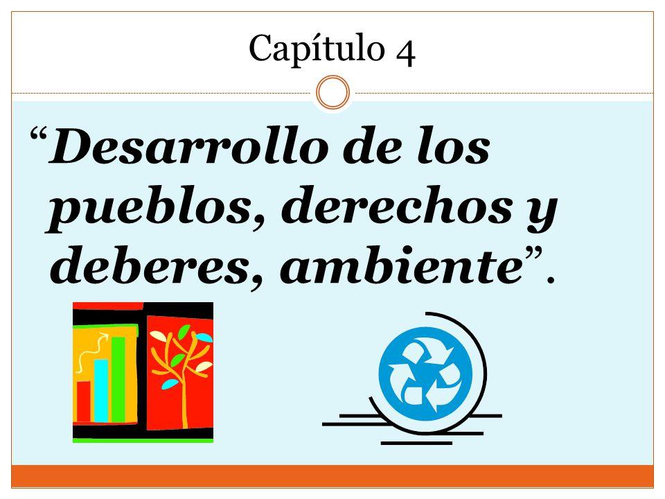 Capítulo 4 Desarrollo de los pueblos, derechos y deberes, ambiente.