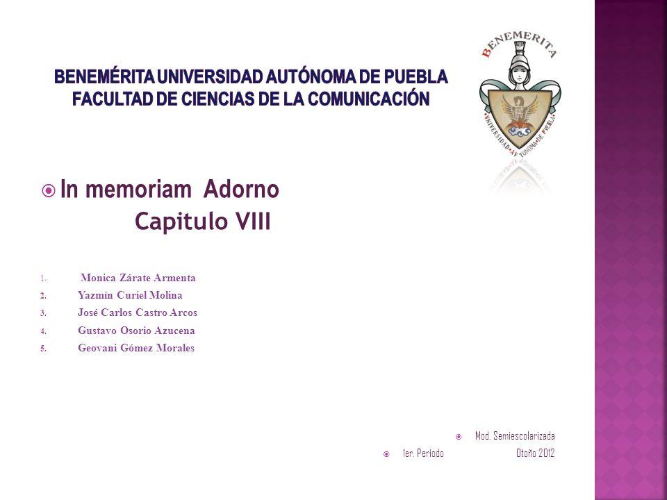 In memoriam Adorno Capitulo VIII 1. Monica Zárate Armenta 2. Yazmín Curiel Molina 3. José Carlos Castro Arcos 4. Gustavo Osorio Azucena 5. Geovani Góm