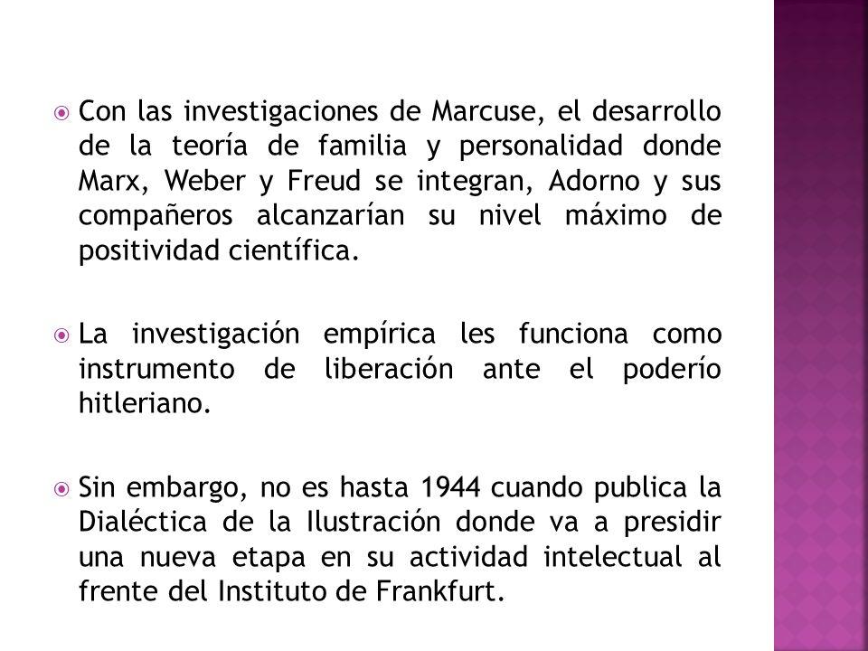 Con las investigaciones de Marcuse, el desarrollo de la teoría de familia y personalidad donde Marx, Weber y Freud se integran, Adorno y sus compañero