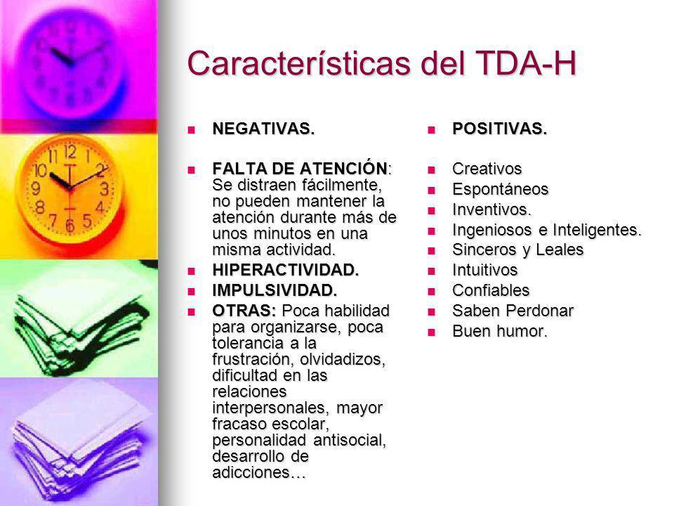 Características del TDA-H NEGATIVAS. NEGATIVAS. FALTA DE ATENCIÓN: Se distraen fácilmente, no pueden mantener la atención durante más de unos minutos