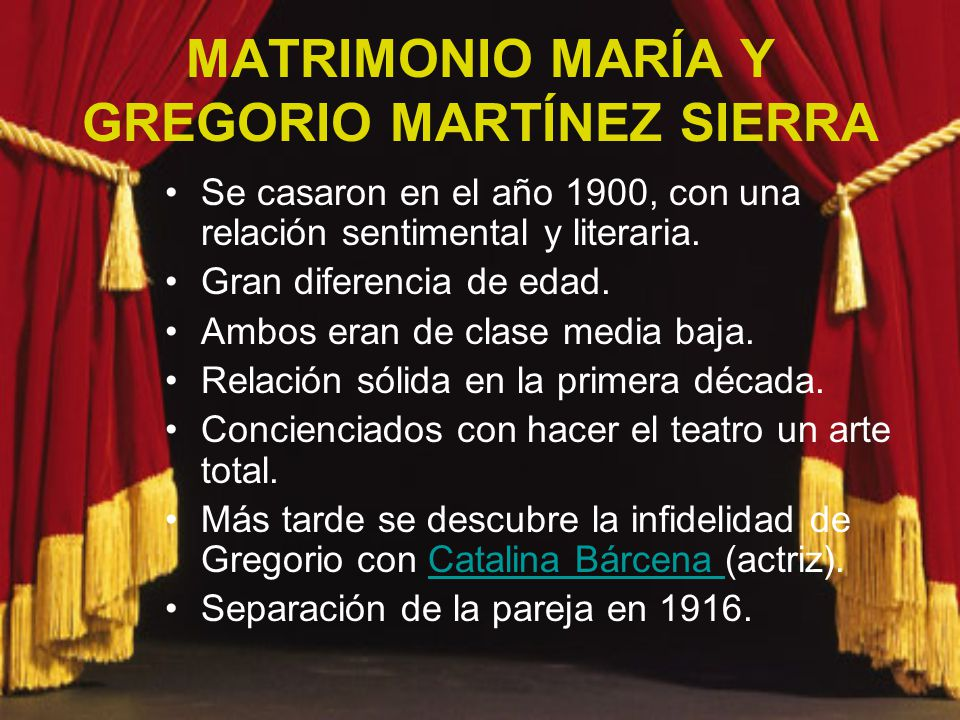 MATRIMONIO MARÍA Y GREGORIO MARTÍNEZ SIERRA Se casaron en el año 1900, con una relación sentimental y literaria. Gran diferencia de edad. Ambos eran d