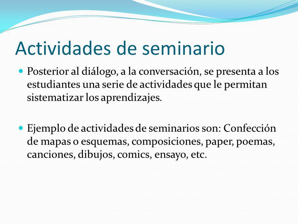 Actividades de seminario Posterior al diálogo, a la conversación, se presenta a los estudiantes una serie de actividades que le permitan sistematizar
