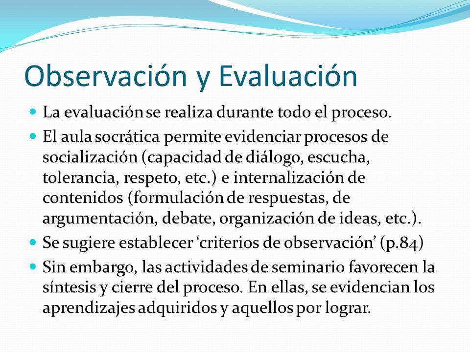 Observación y Evaluación La evaluación se realiza durante todo el proceso. El aula socrática permite evidenciar procesos de socialización (capacidad d