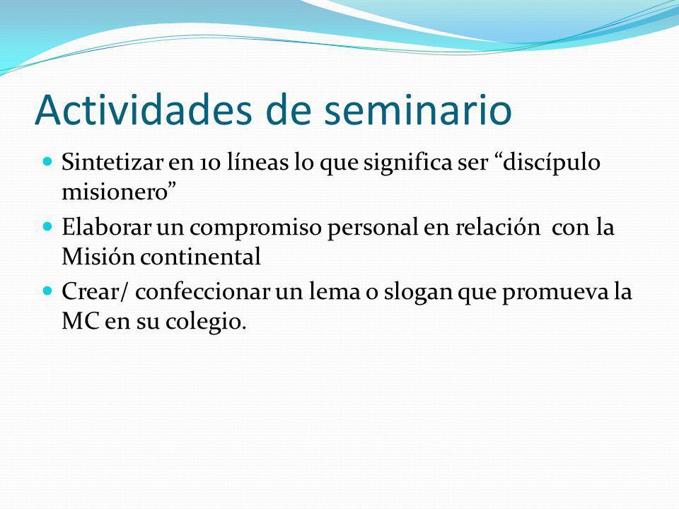 Actividades de seminario Sintetizar en 10 líneas lo que significa ser discípulo misionero Elaborar un compromiso personal en relación con la Misión co