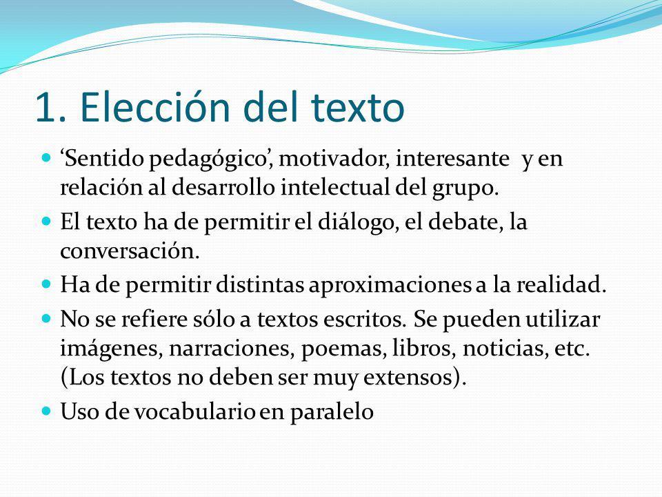 1. Elección del texto Sentido pedagógico, motivador, interesante y en relación al desarrollo intelectual del grupo. El texto ha de permitir el diálogo