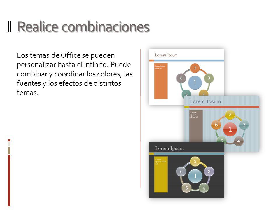 Realice combinaciones Los temas de Office se pueden personalizar hasta el infinito. Puede combinar y coordinar los colores, las fuentes y los efectos