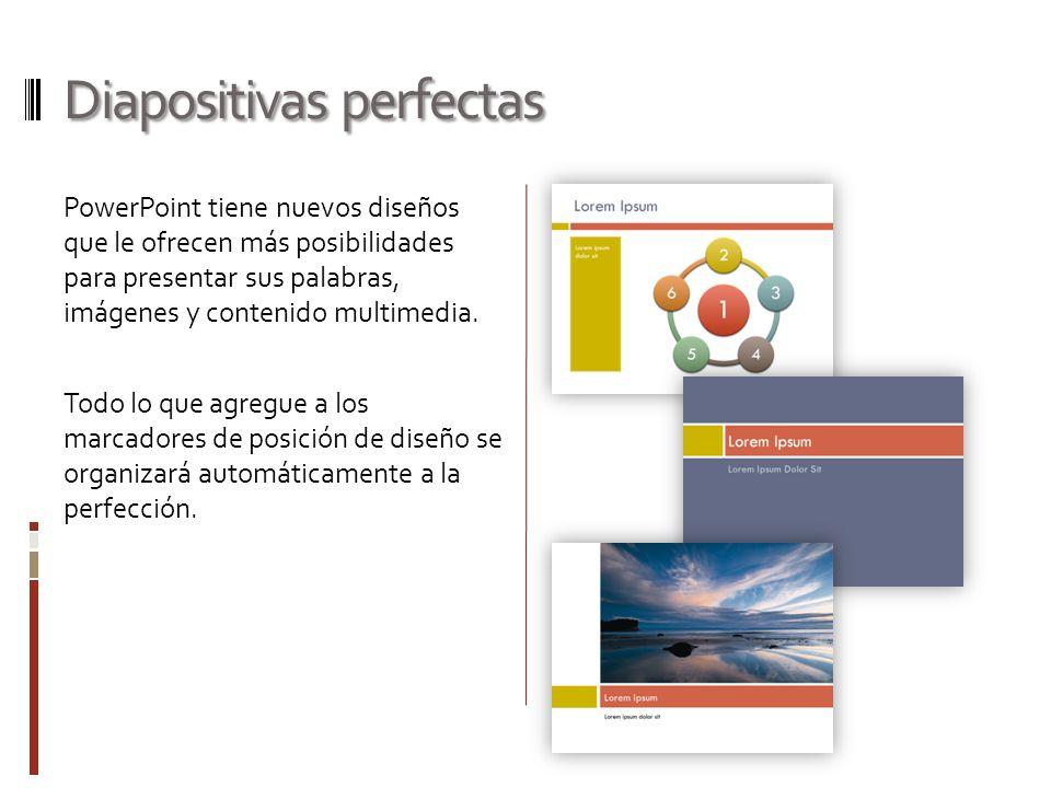 Diapositivas perfectas PowerPoint tiene nuevos diseños que le ofrecen más posibilidades para presentar sus palabras, imágenes y contenido multimedia.