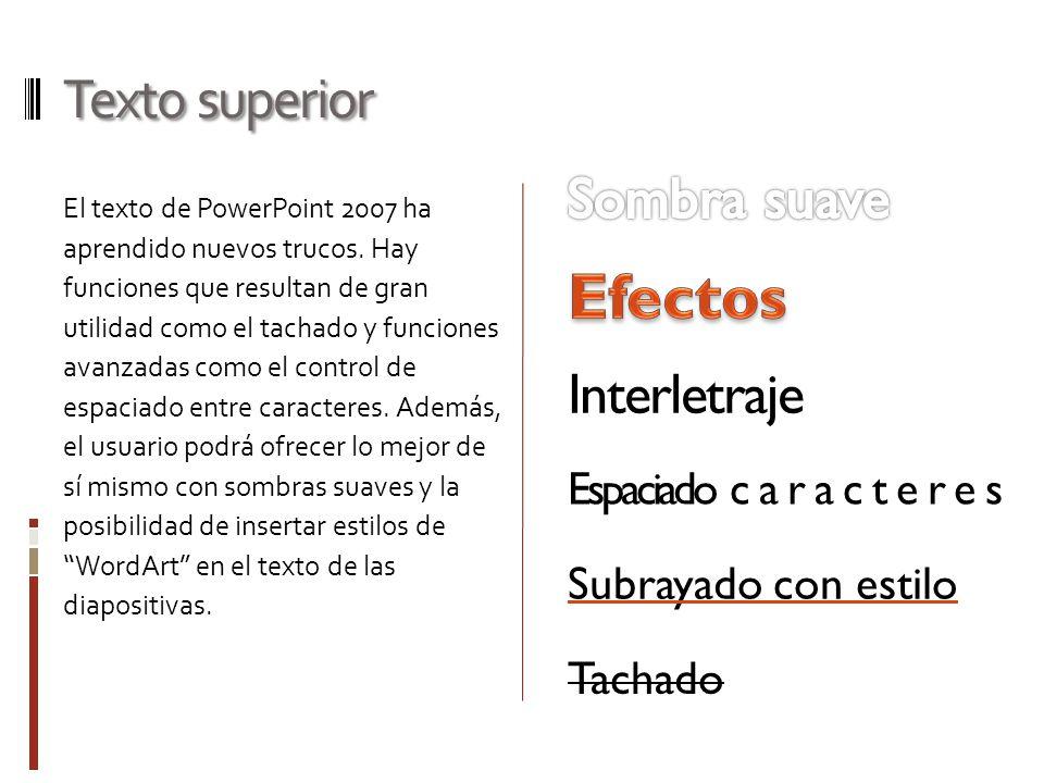 Texto superior El texto de PowerPoint 2007 ha aprendido nuevos trucos. Hay funciones que resultan de gran utilidad como el tachado y funciones avanzad