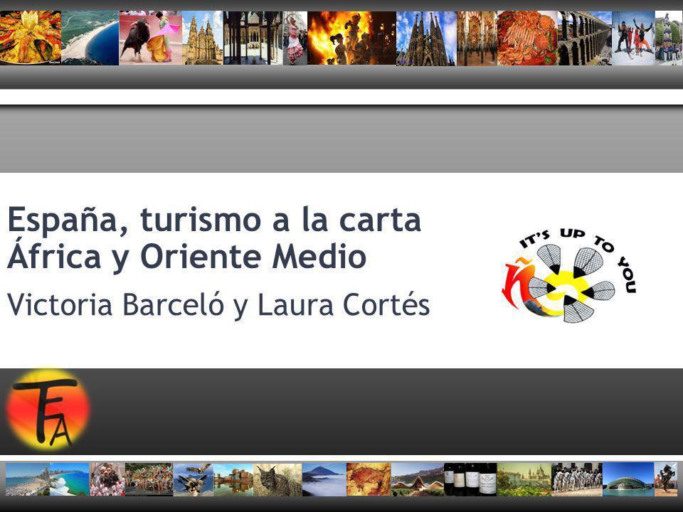 España, turismo a la carta África y Oriente Medio Victoria Barceló y Laura Cortés
