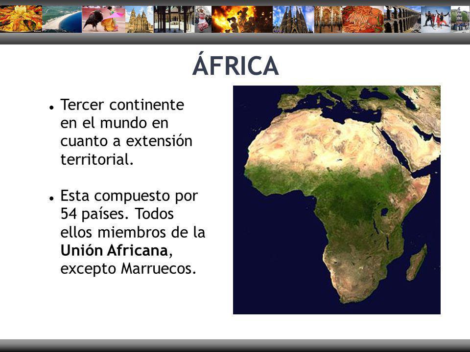ÁFRICA Tercer continente en el mundo en cuanto a extensión territorial. Esta compuesto por 54 países. Todos ellos miembros de la Unión Africana, excep