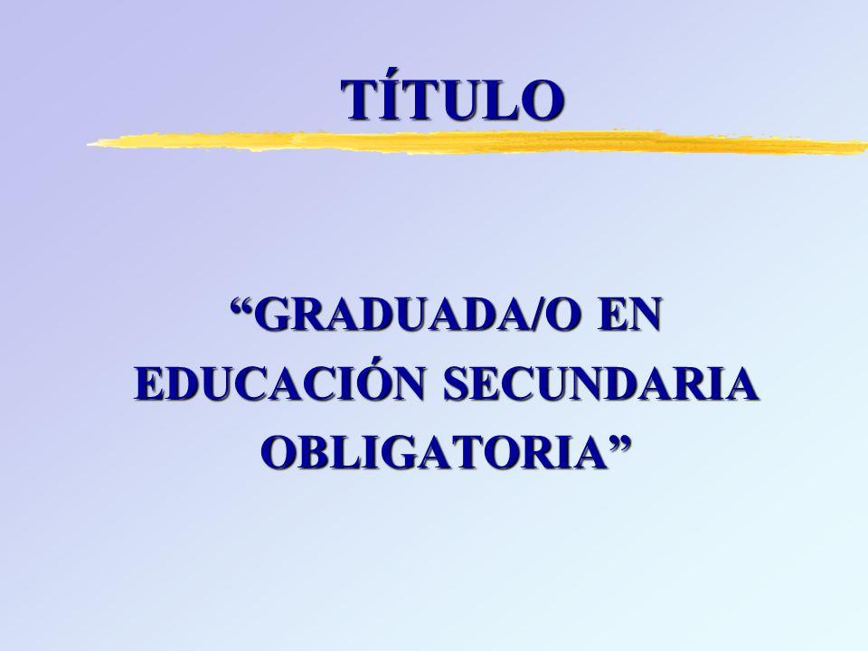 z PARA CONSEGUIR EL TÍTULO : yCursar 4º de E.S.O.* yCursar un Programa de Diversificación Curricular (PDC) yPrograma de Cualificación Profesional Inicial (PCPI) yConvocatoria extraordinaria con 18 años.
